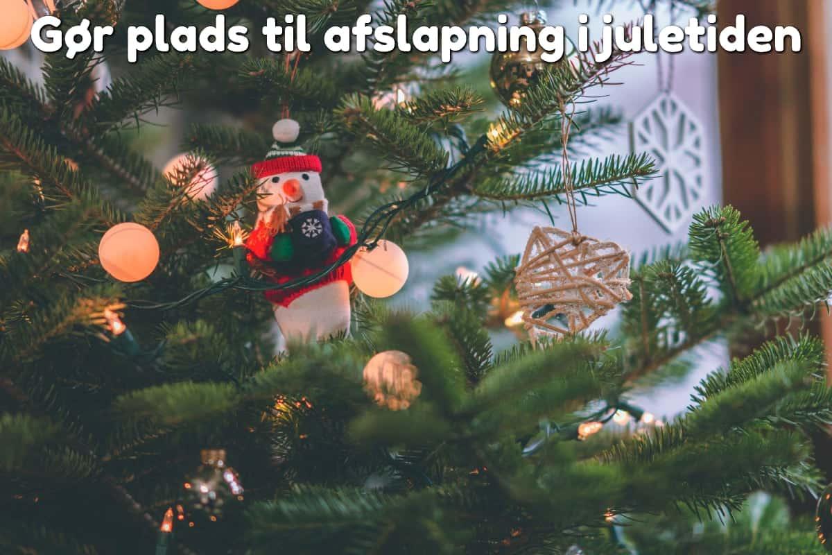 Gør plads til afslapning i juletiden